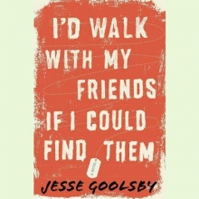 Goolsby, Jesse I`d Walk With My Friends If I Could Find Them