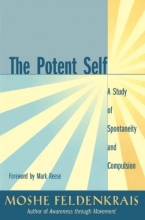 Moshe Feldenkrais The Potent Self