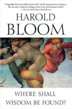 Bloom, Harold Where Shall Wisdom Be Found?