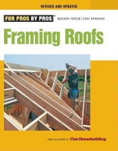 Editors of Fine Homebuilding Framing Roofs