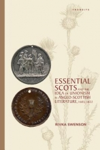 Swenson, Rivka Essential Scots and the Idea of Unionism in Anglo-Scottish Literature 16031832