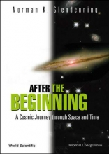 Norman K. Glendenning After The Beginning: A Cosmic Journey Through Space And Time