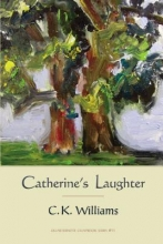 Williams, C. K. Catherine`s Laughter