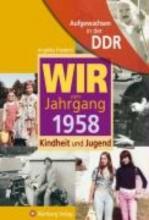 Friederici, Angelika Aufgewachsen in der DDR - WIR vom Jahrgang 1958 - Kindheit und Jugend