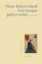 Schoß, Dieter Robert Und morgen geht es weiter