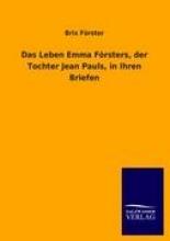 Förster, Brix Das Leben Emma Frsters, der Tochter Jean Pauls, in Ihren Briefen