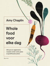 Amy Chaplin , Whole food voor elke dag
