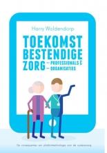 Harry  Woldendorp Toekomstbestendige zorgprofessionals en zorgorganisaties