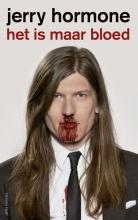 Jerry  Hormone Het is maar bloed