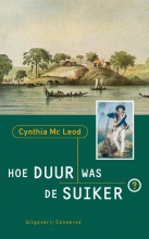 Cynthia  Mac Leod Hoe duur was de suiker? Surinaamse historische roman