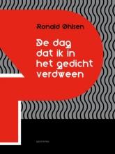 Ronald  Ohlsen De dag dat ik in het gedicht verdween