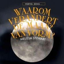 Melissa  Stewart Waarom veranderd de maan van vorm ?
