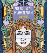 Max Put , Art Nouveau in Amsterdam 1895-1910
