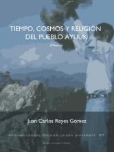 Juan Carlos Reyes Gómez , Tiempo, Cosmos Y Religión Del Pueblo Ayuuk (Mexico)