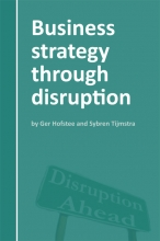 Ger  Hofstee, Sybren  Tijmstra Business strategy through disruption