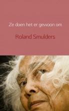 Roland Smulders , Ze doen het er gewoon om