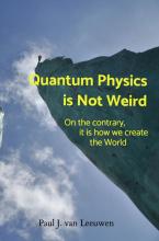 Paul J. van Leeuwen , Quantum Physics is NOT Weird