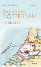 Ben Kahmann Stel je eens voor Rotterdam in brand