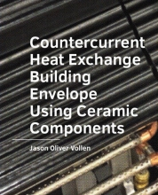 Jason Oliver Vollen , Countercurrent Heat Exchange Building Envelope Using Ceramic Components
