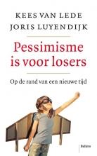 Joris Luyendijk, Kees van Lede Pessimisme is voor losers