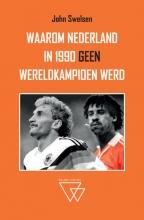 John Swelsen , Waarom Nederland in 1990 geen wereldkampioen werd
