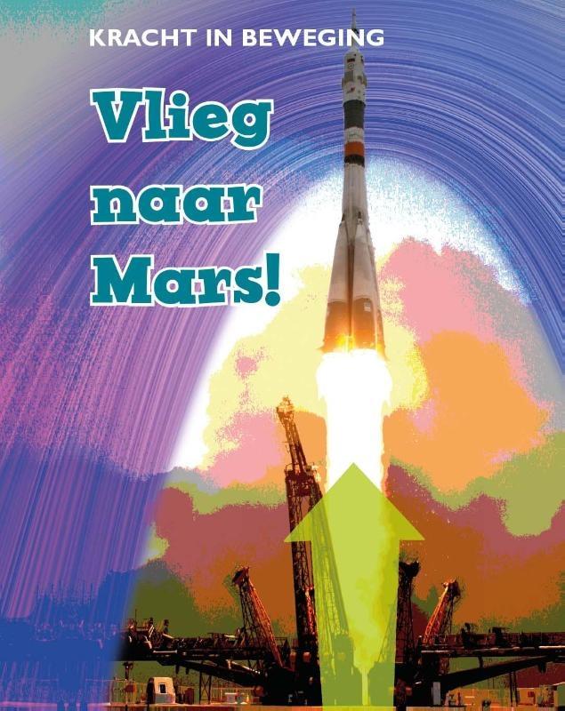 Louise Spilsbury,Vlieg naar Mars!