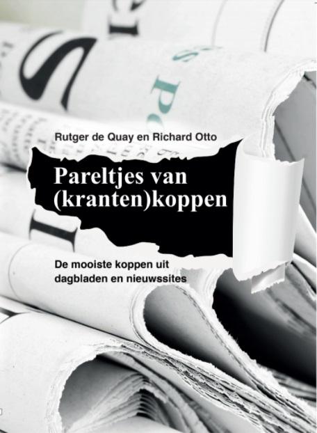 Rutger de Quay, Richard Otto,Pareltjes van (kranten)koppen