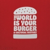 ,<b>The World is Your Burger</b>