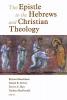 Richard Bauckham,   Daniel R. Driver,   Trevor A. Hart,The Epistle to the Hebrews and Christian Theology