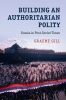 Graeme (University of Sydney) Gill,Building an Authoritarian Polity