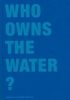 Princeton Architectural Press ,  Lars, M]ller                  ,  Muller, Lars,Who Owns the Water?