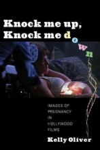 Oliver, Kelly Knock Me Up, Knock Me Down - Images of Pregnancy in Hollywood Films