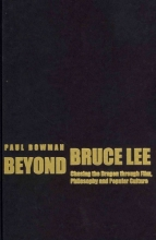 Bowman, Paul Beyond Bruce Lee - Chasing the Dragon Through Film, Philosophy, and Popular Culture