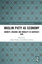 Johan (Roskilde University, Denmark) Fischer,   Jeremy (Universiti Brunei Darussalam, Brunei) Jammes Muslim Piety as Economy