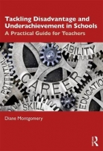 Diane (Middlesex University, London, UK) Montgomery Tackling Disadvantage and Underachievement in Schools