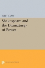 Cox, John D. Shakespeare and the Dramaturgy of Power