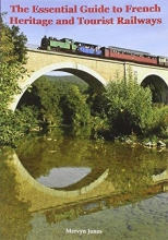 Mervyn Jones The Essential Guide to French Heritage and Tourist Railways
