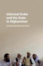Murtazashvili, Jennifer Brick Informal Order and the State in Afghanistan