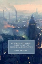 MacDuffie, Allen Victorian Literature, Energy, and the Ecological Imagination
