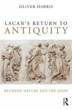 Harris, Oliver Lacan`s Return to Antiquity