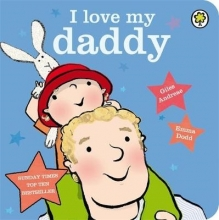 Andreae, Giles I Love My Daddy Board Book