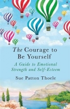 Sue Patton Thoele The Courage to be Yourself