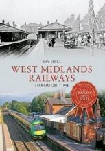 Ray Shill West Midlands Railways Through Time
