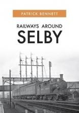Patrick Bennett Railways Around Selby