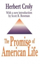 Croly, Herbert The Promise of American Life