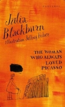 Julia Blackburn The Woman Who Always Loved Picasso