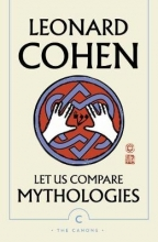 Leonard Cohen Let Us Compare Mythologies