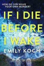 Koch, Emily If I Die Before I Wake