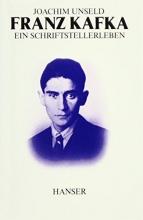 Unseld, Joachim Franz Kafka. Ein Schriftstellerleben