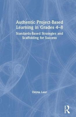 Dayna (Laur Educational Consulting, USA) Laur,Authentic Project-Based Learning in Grades 4-8
